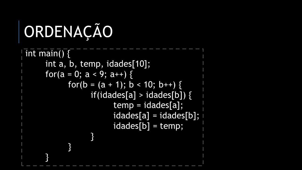 Ordenação int main() { int a, b, temp, idades[10];
